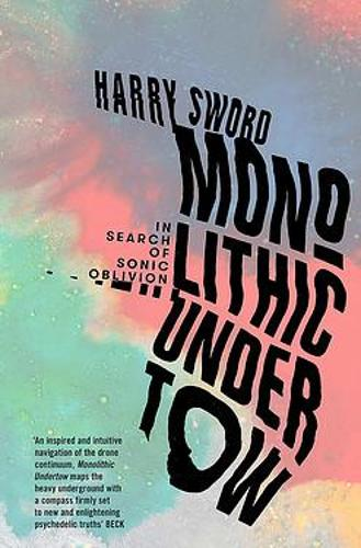 Monolithic Undertow: In Search of Sonic Oblivion (Hardback)