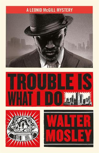 Trouble Is What I Do: Leonid McGill 6 - Leonid McGill mysteries (Paperback)