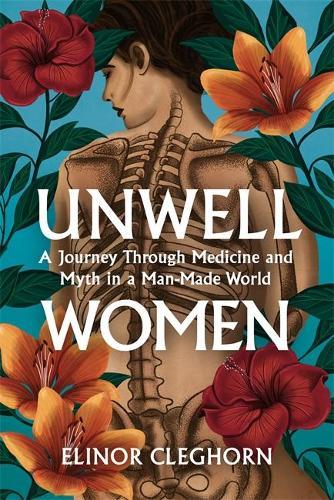 Unwell Women: A Journey Through Medicine And Myth in a Man-Made World (Hardback)