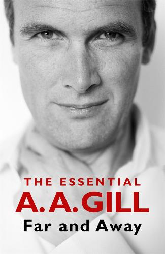 Far and Away: The Essential A.A. Gill (Paperback)