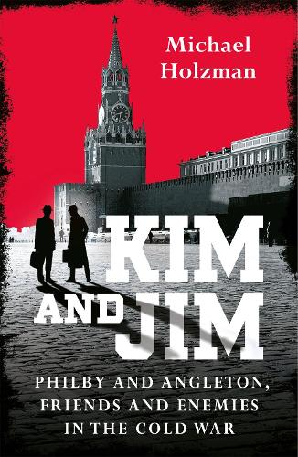 Kim and Jim: Philby and Angleton, Friends and Enemies in the Cold War (Hardback)