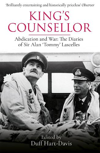 King's Counsellor: Abdication and War: the Diaries of Sir Alan Lascelles edited by Duff Hart-Davis (Paperback)