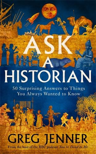 Ask A Historian: 50 Surprising Answers to Things You Always Wanted to Know (Hardback)