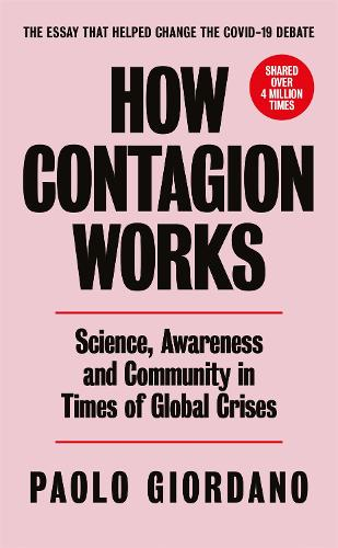 How Contagion Works: Science, Awareness and Community in Times of Global Crises - The short essay that helped change the Covid-19 debate (Paperback)