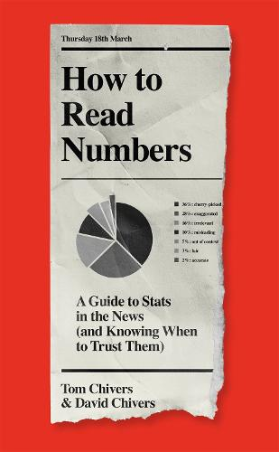 How to Read Numbers: A Guide to Statistics in the News (and Knowing When to Trust Them) (Hardback)