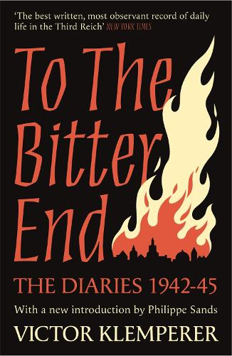 To The Bitter End: The Diaries of Victor Klemperer 1942-45 (Paperback)