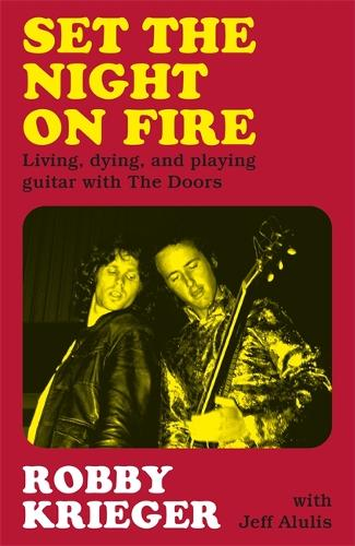 Set the Night on Fire: Living, Dying and Playing Guitar with the Doors (Hardback)