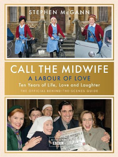 Call the Midwife - A Labour of Love: Celebrating ten years of life, love and laughter (Hardback)