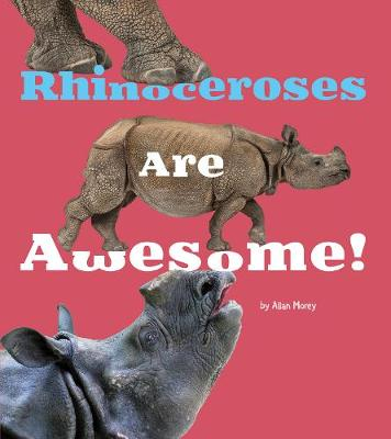 Rhinoceroses are Awesome! - A+ Books: Awesome Asian Animals (Paperback)