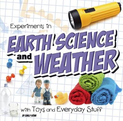 Experiments in Earth Science and Weather with Toys and Everyday Stuff - First Facts: Fun Science (Hardback)