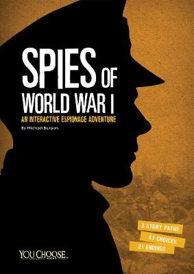 Spies of World War I: An Interactive Espionage Adventure - You Choose: You Choose: Spies (Paperback)