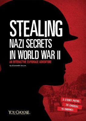 Stealing Nazi Secrets in World War II: An Interactive Espionage Adventure - You Choose: You Choose: Spies (Paperback)