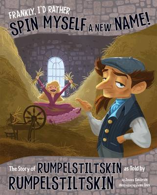Frankly, I'd Rather Spin Myself a New Name!: The Story of Rumpelstiltskin as Told by Rumpelstiltskin - Nonfiction Picture Books: The Other Side of the Story (Paperback)