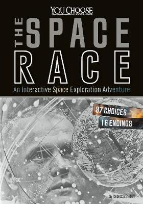 Space Race: An Interactive Space Exploration Adventure - You Choose: You Choose: Space (Paperback)