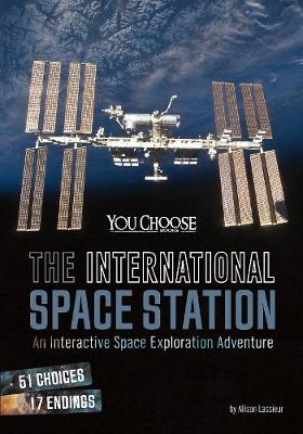 The International Space Station: An Interactive Space Exploration Adventure - You Choose: You Choose: Space (Paperback)