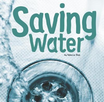 Saving Water - First Facts: Water In Our World (Paperback)