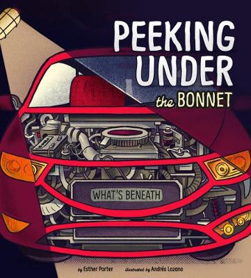 Peeking Under the Bonnet - Nonfiction Picture Books: What's Beneath (Paperback)