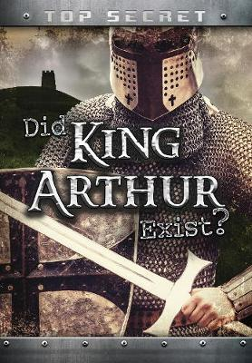Did King Arthur Exist? - Ignite: Top Secret! (Paperback)