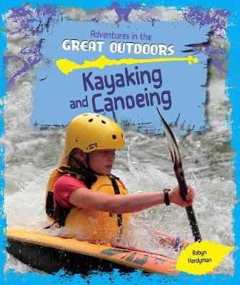 Kayaking and Canoeing - Adventures in the Great Outdoors (Paperback)