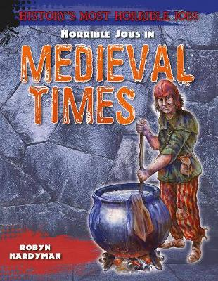 Horrible Jobs in Medieval Times - History's Most Horrible Jobs (Paperback)