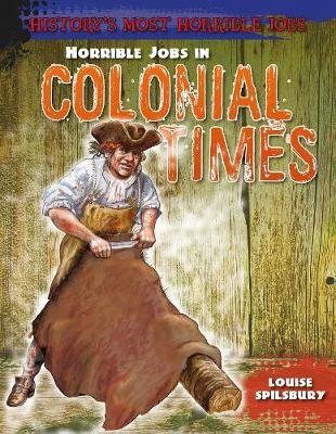 Horrible Jobs in Colonial Times - History's Most Horrible Jobs (Paperback)