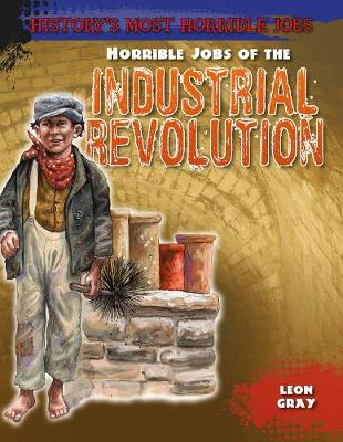 Horrible Jobs of the Industrial Revolution - History's Most Horrible Jobs (Paperback)