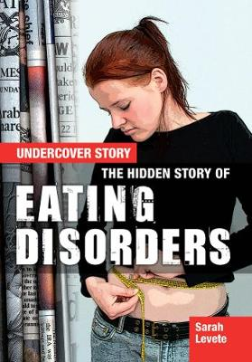 The Hidden Story of Eating Disorders - Undercover Story (Paperback)