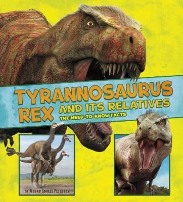 Tyrannosaurus Rex and Its Relatives: The Need-to-Know Facts - A+ Books: Dinosaur Fact Dig (Paperback)