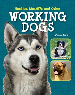 Huskies, Mastiffs and Other Working Dogs - Edge Books: Dog Files (Hardback)