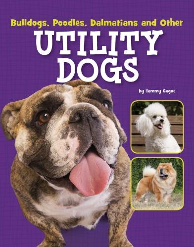 Bulldogs, Poodles, Dalmatians and Other Utility Dogs - Edge Books: Dog Files (Paperback)