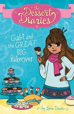 Gabi and the Great Big Bakeover - The Dessert Diaries: The Dessert Diaries (Paperback)