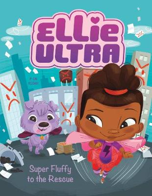 Super Fluffy to the Rescue - Ellie Ultra: Ellie Ultra (Paperback)
