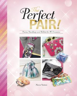 The Perfect Pair!: Purses, Handbags and Wallets for All Occasions - Savvy: Accessorize Yourself! (Hardback)
