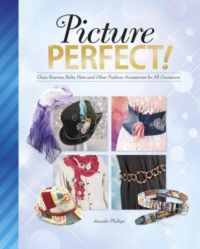 Picture Perfect!: Glam Scarves, Belts, Hats and Other Fashion Accessories for All Occasions - Savvy: Accessorize Yourself! (Paperback)