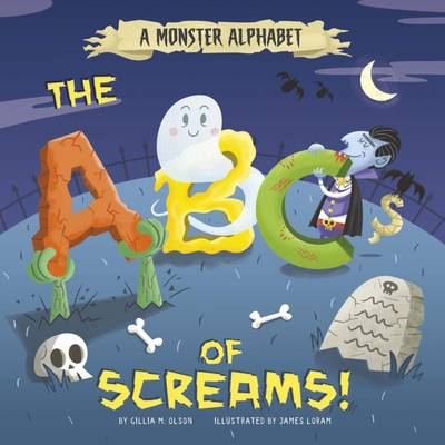 A Monster Alphabet: The ABCs of Screams! - Nonfiction Picture Books: Alphabet Connection (Hardback)