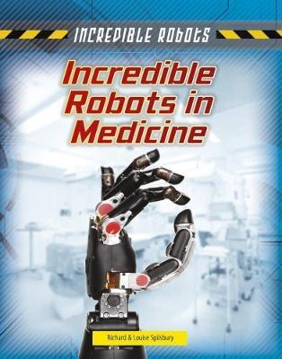 Incredible Robots in Medicine - Incredible Robots (Paperback)