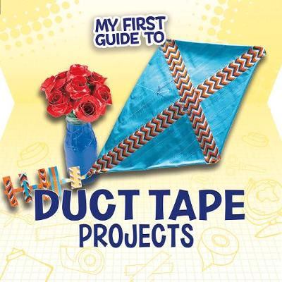 My First Guide to Duct Tape Projects - First Facts: My First Guides (Hardback)