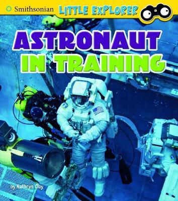 Astronaut in Training - Smithsonian Little Explorer: Little Astronauts (Hardback)