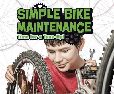 Simple Bike Maintenance: Time for a Tune-Up! - Pebble Plus: Spokes (Hardback)