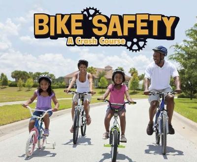 Bike Safety: A Crash Course - Pebble Plus: Spokes (Paperback)