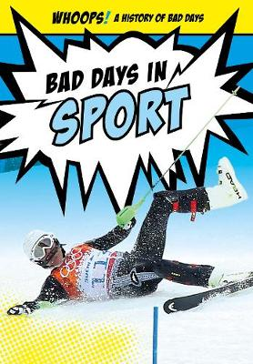 Bad Days in Sport - Ignite: Whoops! A History of Bad Days (Paperback)