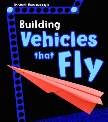 Building Vehicles that Fly - Young Explorer: Young Engineers (Paperback)
