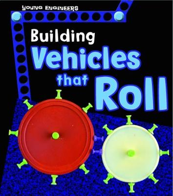 Building Vehicles that Roll - Young Explorer: Young Engineers (Paperback)