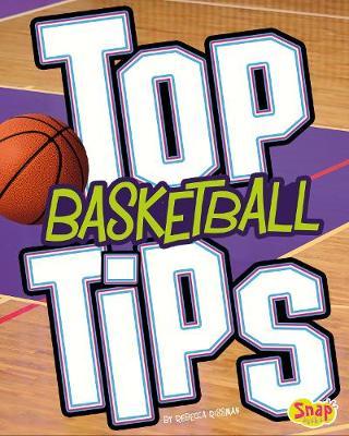 Top Basketball Tips - Snap Books: Top Sports Tips (Hardback)