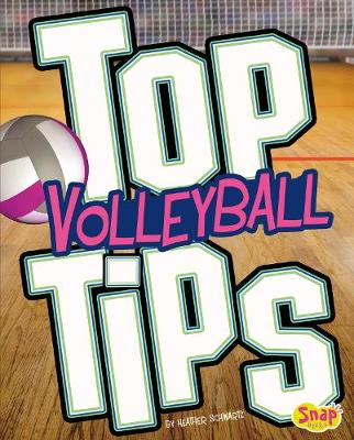 Top Volleyball Tips - Snap Books: Top Sports Tips (Hardback)