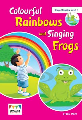 Colourful Rainbows and Singing Frogs: Shared Reading Level 1 - Engage Literacy (Big book)