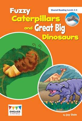Fuzzy Caterpillars and Great Big Dinosaurs: Shared Reading Levels 3-5 - Engage Literacy (Big book)