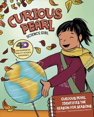Curious Pearl Identifies the Reason for Seasons: 4D An Augmented Reality Science Experience - Nonfiction Picture Books: Curious Pearl, Science Girl 4D (Paperback)