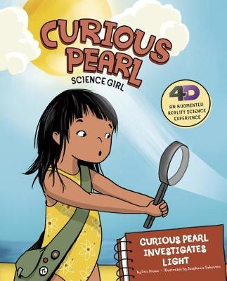 Curious Pearl Investigates Light: 4D An Augmented Reality Science Experience - Nonfiction Picture Books: Curious Pearl, Science Girl 4D (Paperback)