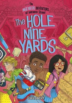 The Hole Nine Yards - The Ingenious Inventors of Iverness Street: The Ingenious Inventors of Iverness Street (Paperback)